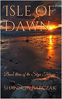 Isle of Dawn: Book three of the Skye Trilogy by [Barczak, Shannon]