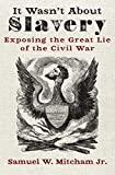 It Wasn't About Slavery: Exposing the Great Lie of