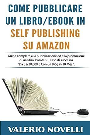 Come Pubblicare un Libro eBook in Self Publishing su Amazon: Guida ...