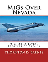 MiGs Over Nevada: MiG Exploitation Projects At Area 51