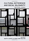 Cultural Difference and Social Solidarity: Critical Cases, Scott H. Boyd, 1443839108