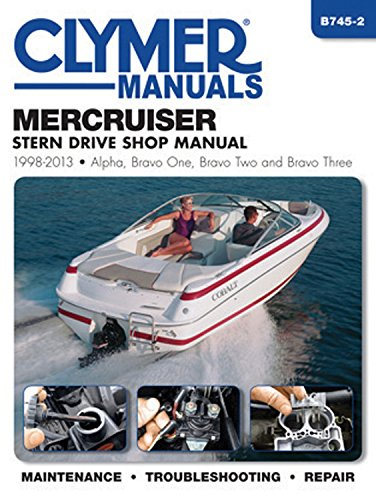 MerCruiser Stern Drive Shop Manual 1998-2013: Alpha, Bravo One, Bravo Two and Brave Three (Clymer Manuals)