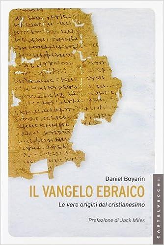 Il Vangelo ebraico. Le vere origini del cristianesimo Le Navi: Amazon.es: Daniel Boyarin, S. Buttazzi: Libros en idiomas extranjeros