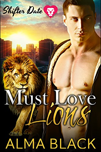 Shifter Date: Must Love Lions: A Paranormal Dating App Standalone Romance (Paranormal Romance App - Shifter Date Book 1) by [Black, Alma]