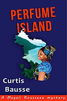 Perfume Island: A Magali Rousseau Mystery (Magali Rousseau mystery series Book 2) by [Bausse, Curtis]