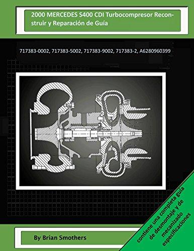 Descargar Libro 2000 Mercedes S400 Cdi Turbocompresor Reconstruir Y Reparación De Guía: 717383-0002, 717383-5002, 717383-9002, 717383-2, A6280960399 Brian Smothers