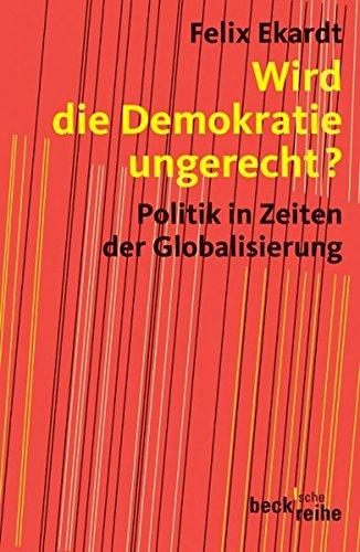 Wird die Demokratie ungerecht?: Politik in Zeiten der Globalisierung (Beck'sche Reihe)
