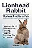 Lionhead Rabbit. Lionhead rabbits as pets. Lionhead rabbit book for pros and cons, housing, keeping, breeding, diet and