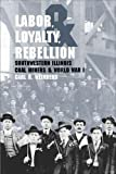 img - for Labor, Loyalty, and Rebellion: Southwestern Illinois Coal Miners & World War I book / textbook / text book