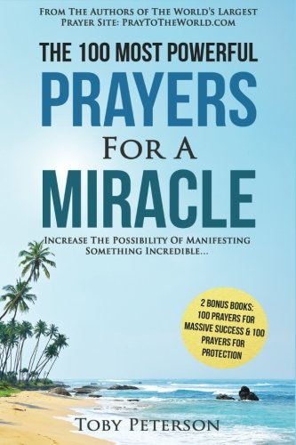 Prayer  The 100 Most Powerful Prayers for a Miracle — 2 Amazing Bonus Books to Pray for Massive Success & Protection: Increase The  Possibility of Manifesting Something Incredible (Volume 3) PDF