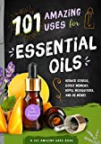 img - for 101 Amazing Ways to Use Essential Oils: Reduce Stress, Boost Memory, Repel Mosquitoes and 98 More! (101 Amazing Uses) book / textbook / text book
