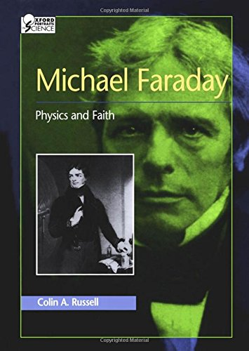 Michael Faraday: Physics and Faith (Oxford Portraits in Science) - Portraits Oxford