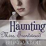Haunting Miss Trentwood | Belinda Kroll