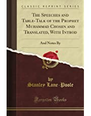 The Speeches and Table-Talk of the Prophet Muhammad Chosen and Translated, With Introd: And Notes By (Classic Reprint)