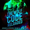 The Wolf Code Reloaded: The Wolf Code Trilogy, Book 2 Audiobook by Angela Foxxe, Simply Shifters Narrated by Charlie Boswell
