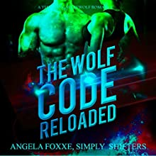 The Wolf Code Reloaded: The Wolf Code Trilogy, Book 2 Audiobook by Simply Shifters, Angela Foxxe Narrated by Charlie Boswell