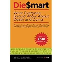 Die Smart: 11 Mistakes That Cost Your Family When You Die: Probate, Living Trusts, Power of Attorney (And More)