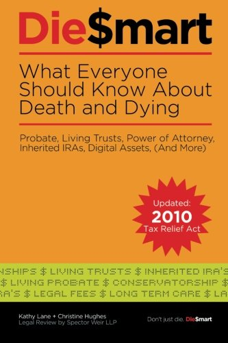 Die-Smart-11-Mistakes-That-Cost-Your-Family-When-You-Die-Probate-Living-Trusts-Power-of-Attorney-And-More