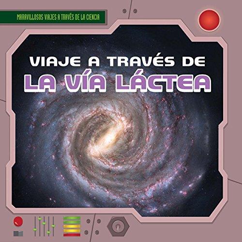 Viaje a través de la Via Lactea / A Trip Through the Milky Way (Maravillosos viajes a través de la ciencia / Fantastic Science Journeys) por Heather Moore Niver,Alberto Jimenez