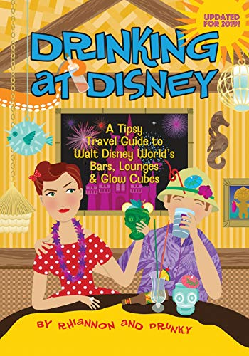 Drinking at Disney: A Tipsy Travel Guide to Walt Disney World's Bars, Lounges & Glow Cubes