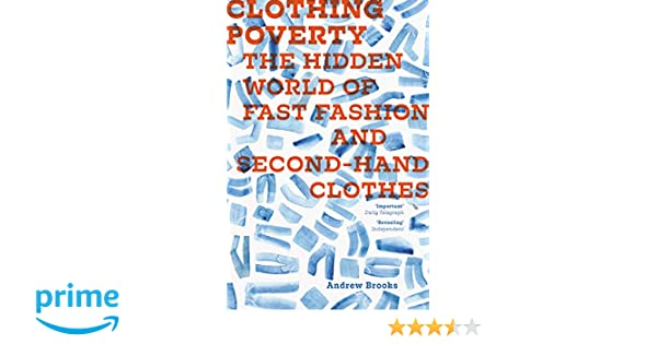 6a51d549f5 Clothing Poverty  The Hidden World of Fast Fashion and Second-hand Clothes   Andrew Brooks  9781783600670  Amazon.com  Books