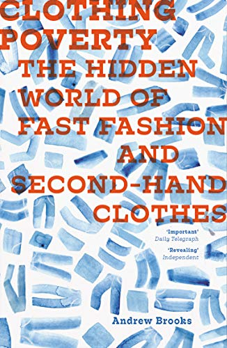 Fast Fashion - Clothing Poverty: The Hidden World of Fast Fashion and Second-hand Clothes