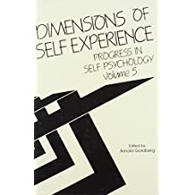 Progress in Self Psychology, V. 5: Dimensions of Self-Experience