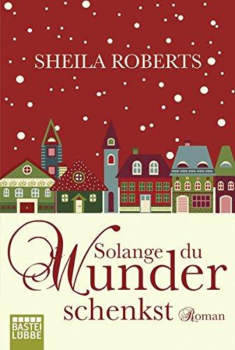 Solange du Wunder schenkst: Roman Taschenbuch – 9. September 2016 Sheila Roberts Ulrike Moreno 3404174283 Feier- und Festtage