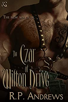 The Czar of Wilton Drive: A Novel of Self-Discovery, Betrayal and Deceit by [Andrews, RP]