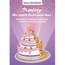 TRADING : MA RECETTE FACILE POUR TOUS ! (French Edition)