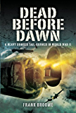 Dead Before Dawn: A Heavy Bomber Tail-gunner in World War II