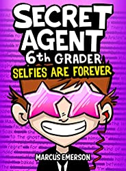 Secret Agent 6th Grader 4: Selfies Are Forever (a hilarious adventure for children ages 9-12): From the Creato