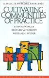 Cultivating Communities of Practice by Etienne Wenger (2002-03-15)