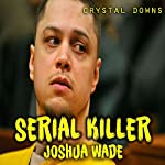 Serial Killer Joshua Wade | Crystal Downs