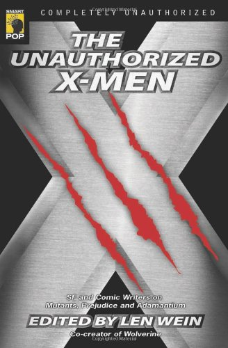 The Unauthorized X-Men: SF And Comic Writers on Mutants, Prejudice, And Adamantium (Smart Pop series)