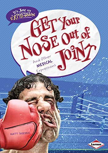 Get Your Nose Out of Joint: And Other Medical Expressions (It's Just An Expression) by Brand: Lerner Publications