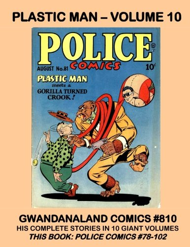 Plastic Man - Volume 10: Gwandanaland Comics #810 - His Complete Stories in Ten Giant Volumes - This Book: Police Comics #78-102