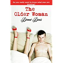 The Older Woman: Do You Really Want to Know What Men Are Thinking?