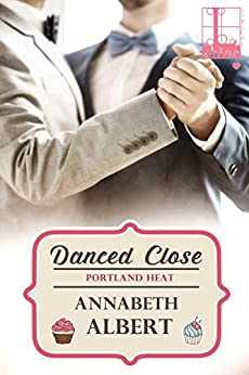 Danced Close (Portland Heat Book 6) by [Albert, Annabeth]
