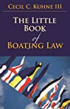 The Little Book of Boating Law, Cecil C. Kuhne, 1614387397