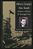 Henry Grady's New South : Atlanta, a Brave and Beautiful City, Harold E. Davis, 0817304541