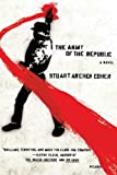 Front cover for the book The Army of the Republic: A Novel by Stuart Archer Cohen
