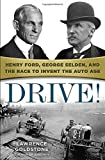 Drive!: Henry Ford, George Selden, and the Race to Invent the Auto Age