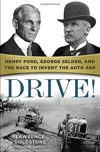 drive-henry-ford-george-selden-and-the-race-to-invent-the-auto-age