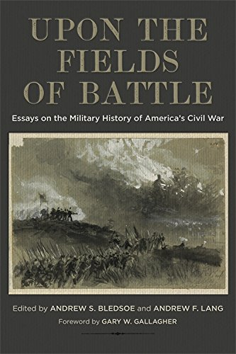 Upon the Fields of Battle: Essays on the Military History of America's Civil War (Conflicting Worlds: New Dimensions of the American Civil War) PDF