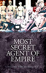 Most Secret Agent of Empire: Reginald Teague-Jones, Master Spy of the Great Game