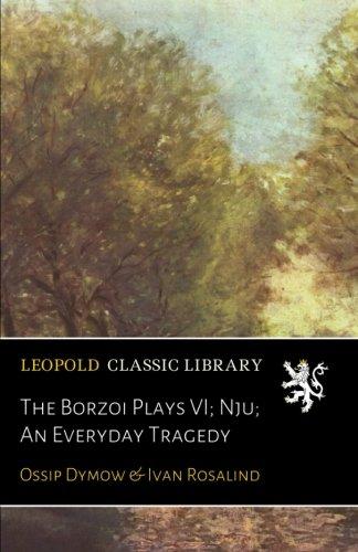 The Borzoi Plays VI; Nju; An Routine Tragedy (Russian Edition)