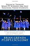 Physical Therapy What PT Schools Are Not Teaching Their Students, Brian Grenda, 149750810X
