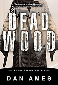 Dead Wood (A Hardboiled Private Investigator Mystery Series): John Rockne Mysteries 1 by [Ames, Dan]