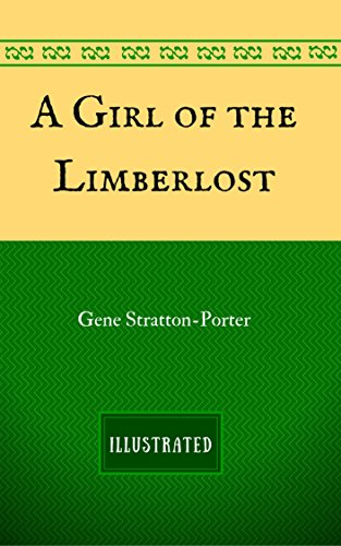 A Girl of the Limberlost: By Gene Stratton-Porter - Illustrated